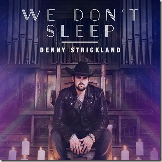 Denny Strickland Keeps Heat On With New Single Quot We Don T