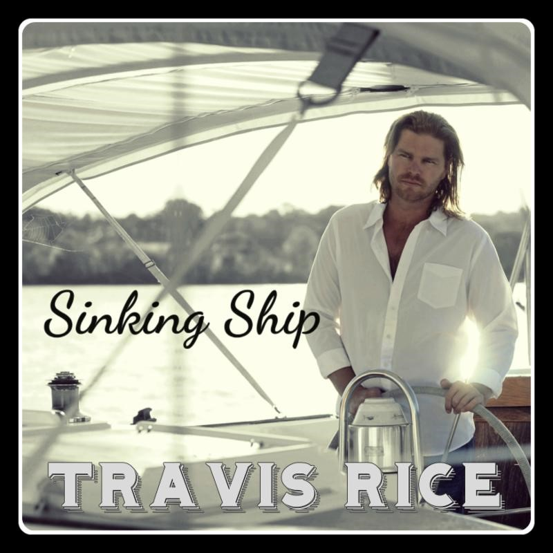 Hot country artist Travis Rice drowns in heartache with brand new single, Sinking Ship